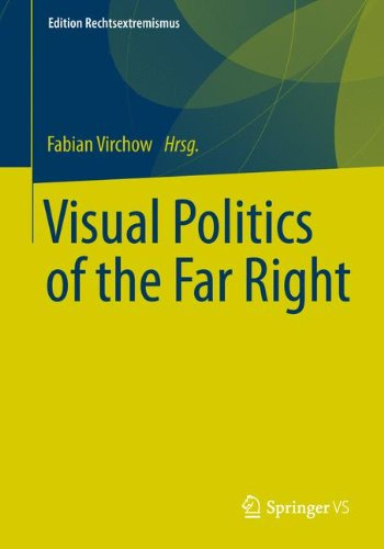 Visual Politics of the Far Right (Edition Rechtsextremismus, Band 100)