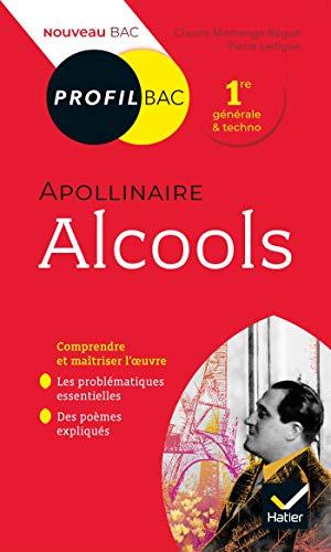Profil - Apollinaire, Alcools: toutes les clés d' analyse pour le bac (programme de français 1re 2019-2020) par Claude Morhange - Bégué