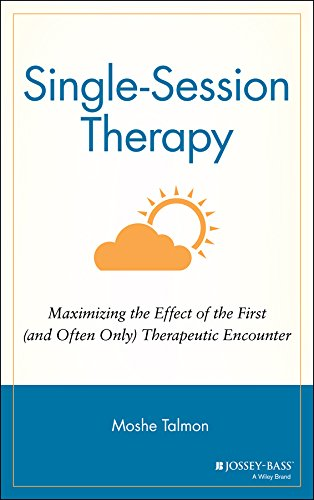 Single Session Therapy: Maximizing the Effect of the First (and Often Only) Therapeutic Encounter: Mazimizing the Effect of the First (and Often Only) ... Social and Behavioral Science Series)
