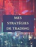 MES STRATEGIES DE TRADING NOTEBOOK: Carnet de note de toutes vos stratégies de trading en actions, options, futurs, forex, ETFs,  et vos notes, ... 150 pages sur des pages 21,59 x 27,94 cm