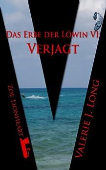 Das Erbe der Löwin VI: Verjagt (Zoe Lionheart 16) von [Long, Valerie J.]
