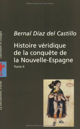 Histoire véridique de la conquête de la Nouvelle-Espagne, tome 2 par Bernal Diaz Del Castillo