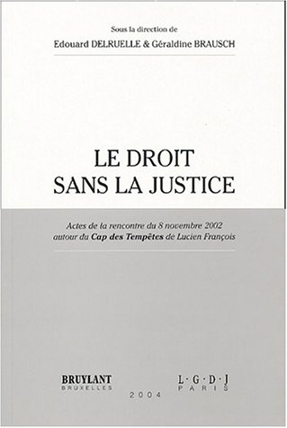 Le droit sans la justice : Actes de la rencontre du 8 novembre 2002 autour du Cap des Tempêtes de Lucien François