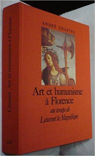 Art et humanisme à Florence au temps de Laurent le Magnifique : Études sur la Renaissance et l'humanisme platonicien de André Chastel ( 1 février 1982 )