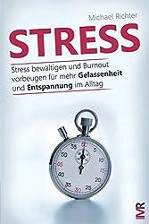 Stress: Stress bewältigen und Burnout vorbeugen für mehr Gelassenheit und Entspannung im Alltag