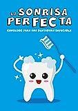 LA SONRISA PERFECTA: Consejos para una dentadura impecable. Las claves para el cuidado de tus dientes. Higiene, limpieza y estética dental para evitar en niños y adultos. (Spanish Edition)