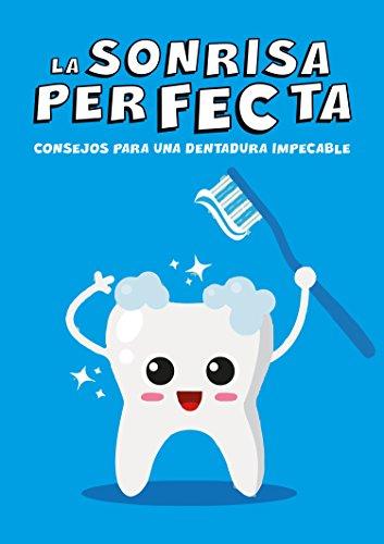 LA SONRISA PERFECTA: Consejos para una dentadura impecable. Las claves para el cuidado de tus dientes. Higiene, limpieza y estética dental para evitar caries y problemas dentales en niños y adultos. por Gago Y Tadeo