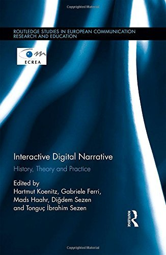 Interactive Digital Narrative: History, Theory and Practice (Routledge Studies in European Communication Research and Education) (2015-05-20)