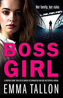 Boss Girl: A gripping crime thriller of danger, determination and one unstoppable woman by [Tallon, Emma]