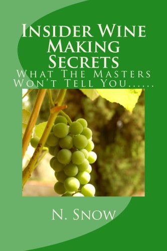 Insider Wine Making Secrets: What The Masters Won't Tell You...... (Kit Making Snow)