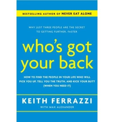 [Who's Got Your Back: the Breakthrough Program to Build Deep, Trusting Relationships That Create Success - and Won't Let You Fail] [by: Keith Ferrazzi]