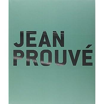 Jean Prouvé : Catalogue publié à l'occasion de l'événement 'Jean Prouvé Nancy, Grand Nancy 2012'