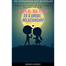 LOVE RULES TO A GREAT RELATIONSHIP: Dating Secrets to Get the Guy, Keep Him Interested, and Prevent Dead-End Relationships (English Edition)