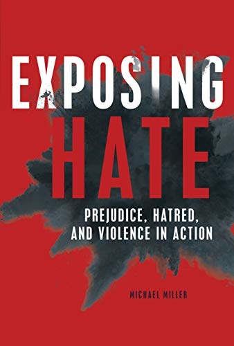Exposing Hate: Prejudice, Hatred, and Violence in Action (English Edition)