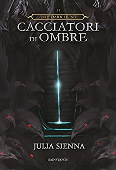 The Dark Hunt - Cacciatori di Ombre di [Sienna, Julia]