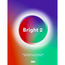 Bright 2 : Architectural Illumination and Light Installations