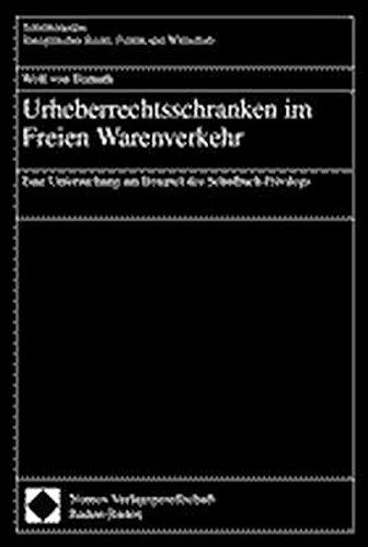 Urheberrechtsschranken im Freien Warenverkehr. Eine Untersuchung am Beispiel des Schulbuch-Privilegs. (Schriftenreihe Europäisches Recht, Politik und Wirtschaft)