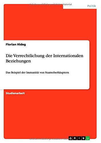 Die Verrechtlichung der Internationalen Beziehungen: Das Beispiel der Immunität von Staatsoberhäuptern