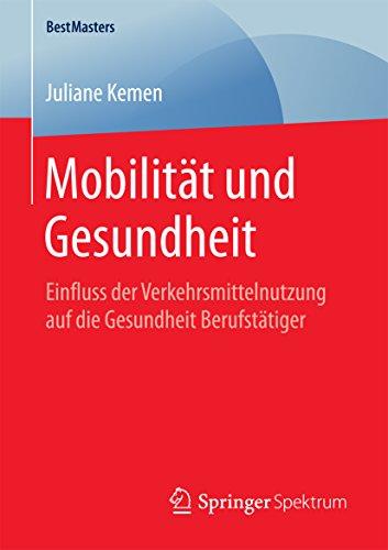 Mobilität und Gesundheit: Einfluss der Verkehrsmittelnutzung auf die Gesundheit Berufstätiger (BestMasters)