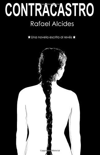 Contracastro: Una novela escrita al revés por Rafael Alcides