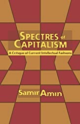 Spectres of Capitalism: A Critique of Current Intellectual Fashions by Samir Amin (1998-04-01)