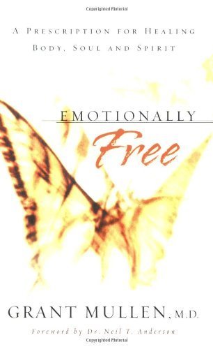 Emotionally Free: A Prescription for Healing Body, Soul and Spirit by Grant Mullen (2003-09-06)