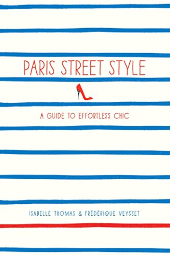 Paris Street Style: A Guide to Effortless Chic by Isabelle Thomas (5-Mar-2013) Paperback