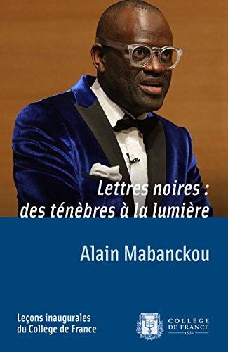 Lettres noires: des ténèbres à la lumière: Leçon inaugurale prononcée le jeudi 17 mars 2016 (Leçons inaugurales t. 263) par Alain Mabanckou