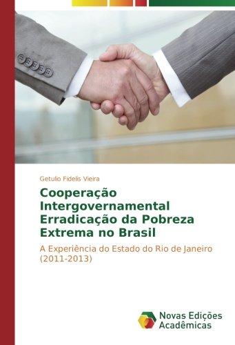 Cooperação Intergovernamental Erradicação da Pobreza Extrema no Brasil: A Experiência do Estado do Rio de Janeiro (2011-2013)