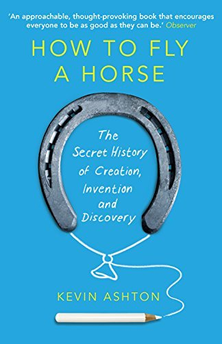 How To Fly A Horse: The Secret History of Creation, Invention, and Discovery by Kevin Ashton (2016-01-28)