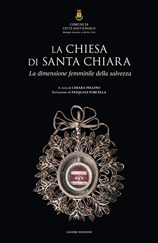 La chiesa di Santa Chiara. La dimensione femminile della salvezza. Ediz. illustrata