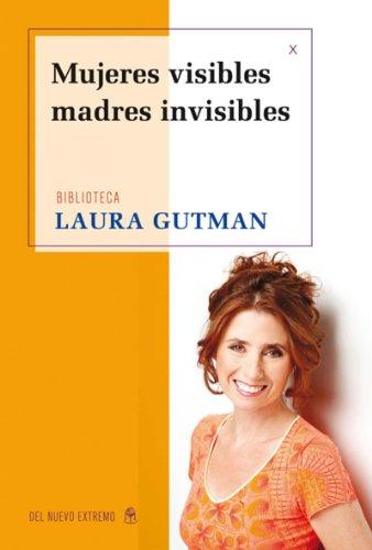 Mujeres visibles, madres invisibles por Laura Gutman
