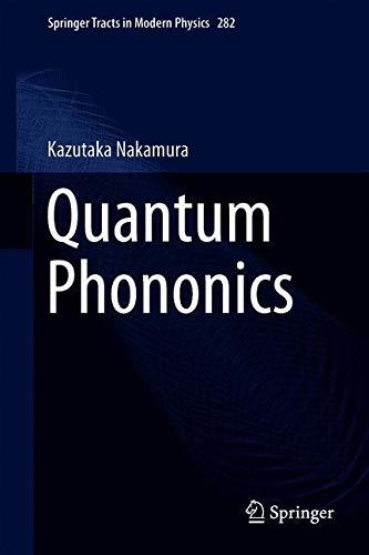 Quantum Phononics (Springer Tracts in Modern Physics, Band 282)