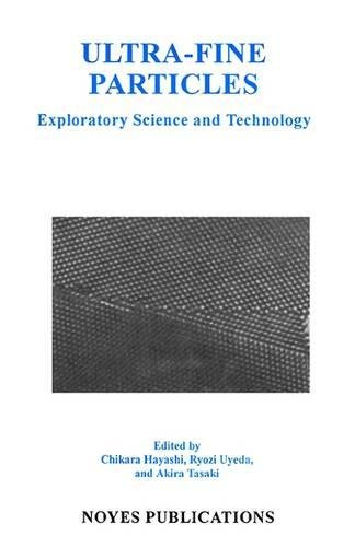 Ultra-Fine Particles: Exploratory Science and Technology (Materials Science and Process Technology Series) -
