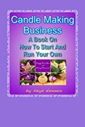 Candle Making Business: A Book On How To Start And Run Your Own by Kaye Dennan (2013-09-04)