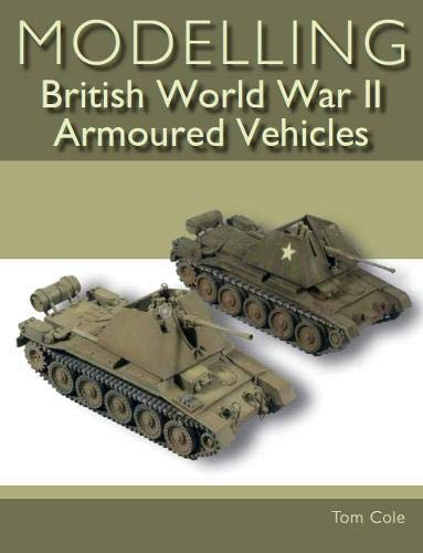 Modelling British World War II Armoured Vehicles por Tom Cole