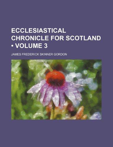 Ecclesiastical Chronicle for Scotland (Volume 3)