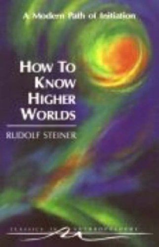 Book How to Know Higher Worlds: A Modern Path of Initiation (Classics in Anthroposophy) RTF