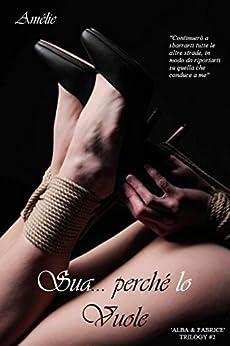 Sua... perché lo vuole: 'Alba & Fabrice' trilogy # 2 di [Amélie]