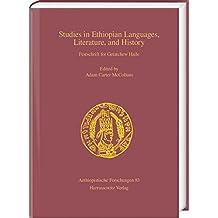 Studies in Ethiopian Languages, Literature, and History: Festschrift for Getatchew Haile (Aethiopistische Forschungen, Band 83)