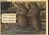 Mes amies marmottes par Peter Bergmann