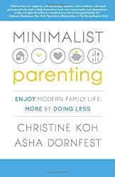 Minimalist Parenting: Enjoy Modern Family Life More by Doing Less