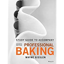 Student Study Guide to accompany Professional Baking by Wayne Gisslen (2016-08-01)