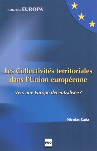 Les Collectivités territoriales dans l'Union européenne : Vers une Europe décentralisée ? par Nicolas Kada