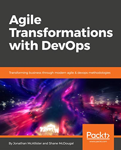 Agile Transformations with DevOps: Transforming business through modern agile & devops methodologies (English Edition)