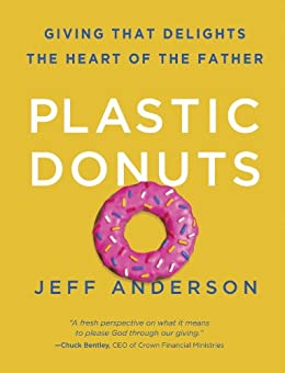 Plastic Donuts: Giving That Delights the Heart of the Father (English Edition) di [Anderson, Jeff]