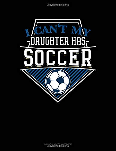 I Can't My Daughter Has Soccer: Cornell Notes Notebook por Jeryx Publishing