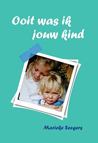 Ooit was ik jouw kind (Dutch Edition) por Marieke Seegers