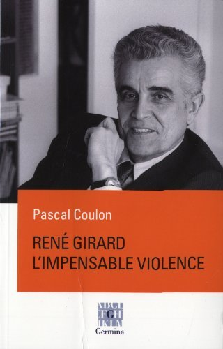 Ren? Girard, l'impensable violence by Pascal Coulon