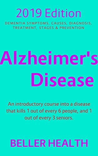 Alzheimer's Disease (2019) (Dementia Symptoms, Causes, Diagnosis, Treatment, Stages & Prevention Book 1) (English Edition)